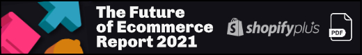 Shopify Future Of E-Commerce Report 2021 (pdf)