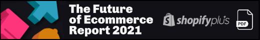 Shopify 2021 Future of E-Commerce Report (pdf)