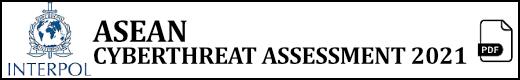 Interpol ASEAN Cybersecurity Threat Assessment 2021 (pdf)
